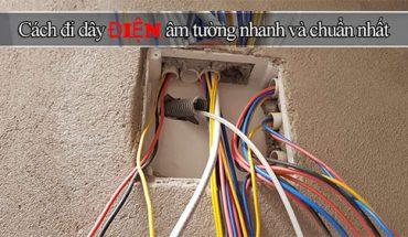 Cách đi dây điện âm trần âm tường